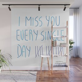 I miss you every single day Wall Mural