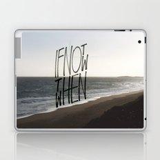 if not now Laptop & iPad Skin