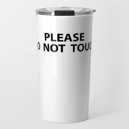 Please Do Not Touch Funny T-shirt Travel Mug