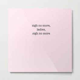 sigh no more, ladies, sigh no more, william shakespeare Metal Print