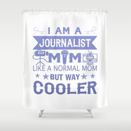I Am A Journalist Mom Shower Curtain