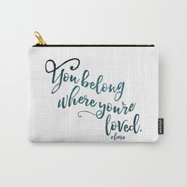 You belong where you're loved. Carry-All Pouch