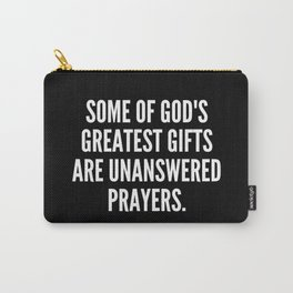 Some of God s greatest gifts are unanswered prayers Carry-All Pouch