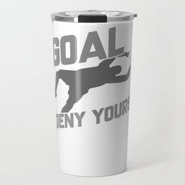 My Goal Is To Deny Yours Soccer Goalie Travel Mug