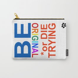 BE original or DIE TRYING Carry-All Pouch