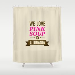 We love pink soup in Lithuania Shower Curtain