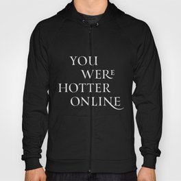 You Were Hotter Online Hoody