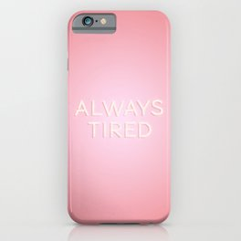 Always Tired iPhone Case