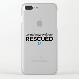The Best Things in Life are Rescued Clear iPhone Case