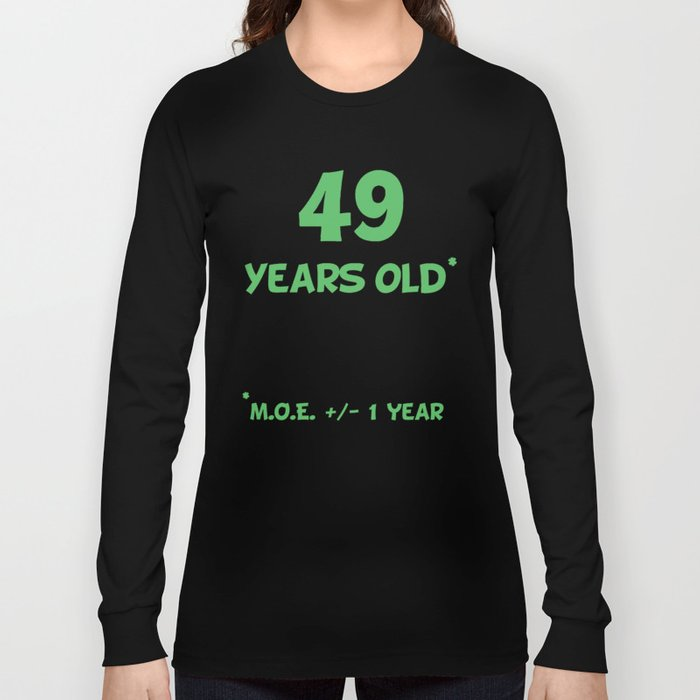 49 Years Old Plus Or Minus 1 Year Funny 50th Birthday Long Sleeve T Shirt