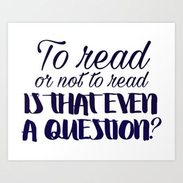 To read or not to read... Art Print