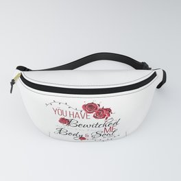 You have Bewitched me Body & Soul Fanny Pack