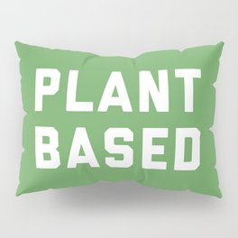 Plant Based Vegan Quote Pillow Sham