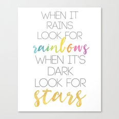 WHEN IT RAINS LOOK FOR RAINBOWS WHEN ITS DARK LOOK FOR STARS Canvas Print