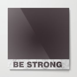 Be strong Metal Print