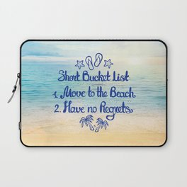 Short Bucket List: 1. Move to the Beach 2. Have no Regrets Laptop Sleeve