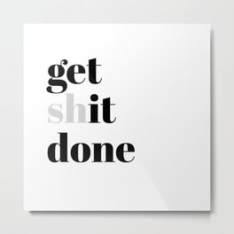 get shit done Metal Print