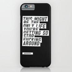 F*****G AROUND iPhone 6s Slim Case