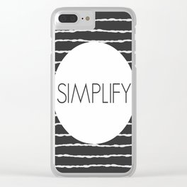 Simplify Your Life Clear iPhone Case