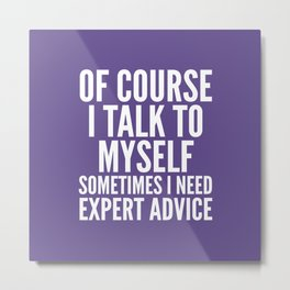 Of Course I Talk To Myself Sometimes I Need Expert Advice (Ultra Violet) Metal Print