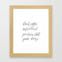 Coffee hand lettered sign, Drink coffee and pretend you know what you're doing Framed Art Print