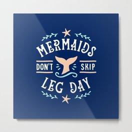 Mermaids Don't Skip Leg Day Metal Print