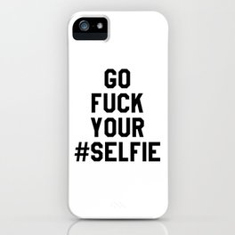 GO FUCK YOUR SELFIE iPhone Case