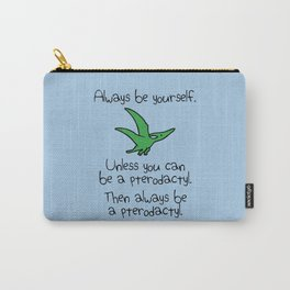 Always Be Yourself, Unless You Can Be A Pterodactyl Carry-All Pouch