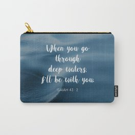 When you go through deep waters, I'll be with you. - Isaiah 43:2 Carry-All Pouch