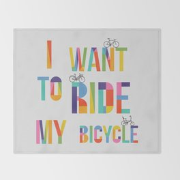 I want to ride my bicycle Throw Blanket