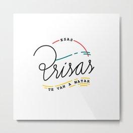 ESAS PRISAS TE VAN A MATAR Metal Print