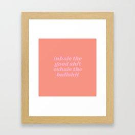 exhale the bullshit Framed Art Print