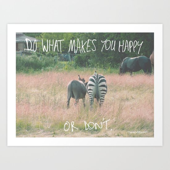 Do what makes you happy. Or don't. Art Print
