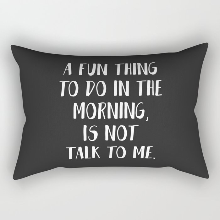 A FUN THING TO DO IN THE MORNING Rectangular Pillow