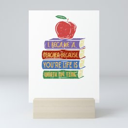 I Became A Teacher Because You`re Life Is Worth My Time Mini Art Print