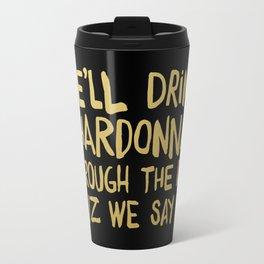 We'll Drink Chardonnay Black Travel Mug