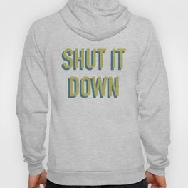 SHUT IT DOWN Hoody