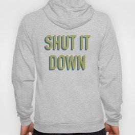 SHUT IT DOWN Hoody