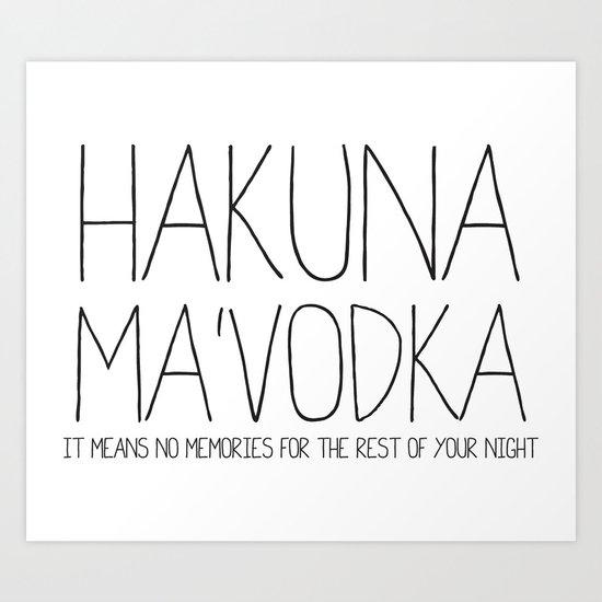 Hakuna Ma'Vodka Art Print