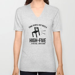 Some People Deserve A High-Five. In The Face. With A Chair. Unisex V-Neck