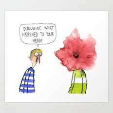 What Happened To Your Head? Art Print