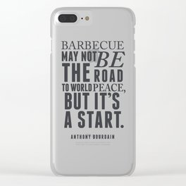 Chef Anthony Bourdain quote, barbecue, road to world peace, food, kitchen, foodporn, travel, cooking Clear iPhone Case
