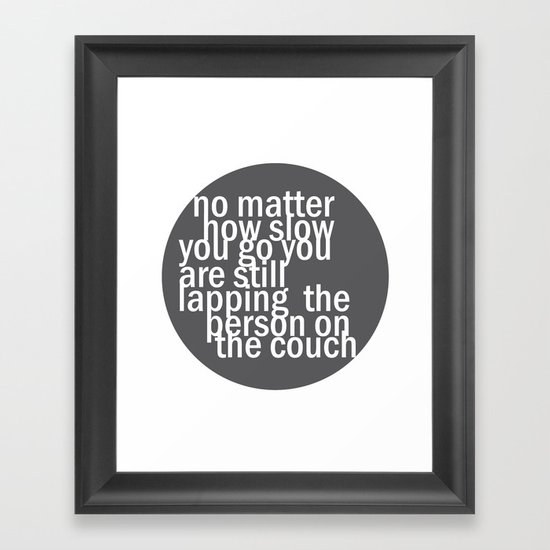 No matter how slow.. Framed Art Print
