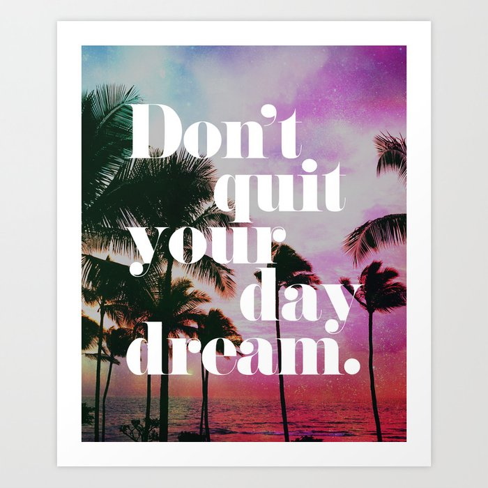 Don't Quit Your Day Dream Motivational Quote Art Print