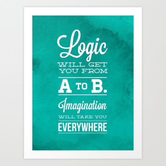 Logic will get you from A to B... Imagination will take you everywhere! Art Print