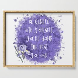 Be Gentle With Yourself You're Doing The Best You Can Serving Tray