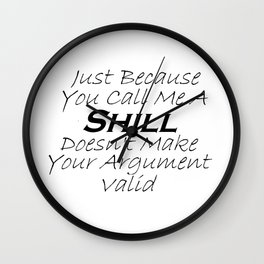 Just Because You Call Me A Shill Wall Clock