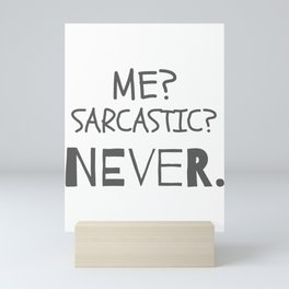 Funny Sarcastic Gifts Me Sarcastic? Never. Gift Mini Art Print