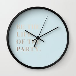 BE THE LIFE OF THE PARTY Wall Clock