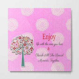 enjoy and cherish life Metal Print